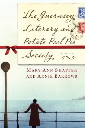 Guernsey Literary and Potato Peel Society by Mary Ann Shaffer and Annie Barrows