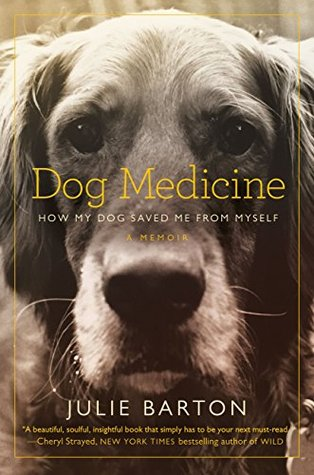 dog medicine how my dog saved me from myself by julie barton book cover