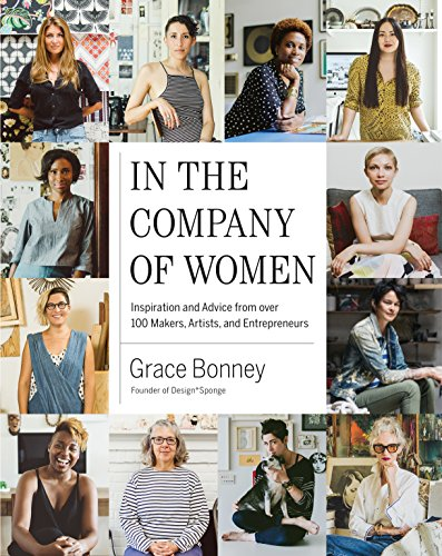 in the company of women inspiration and advice from 100 makers, artists, and entrepreneurs by grace bonney book cover