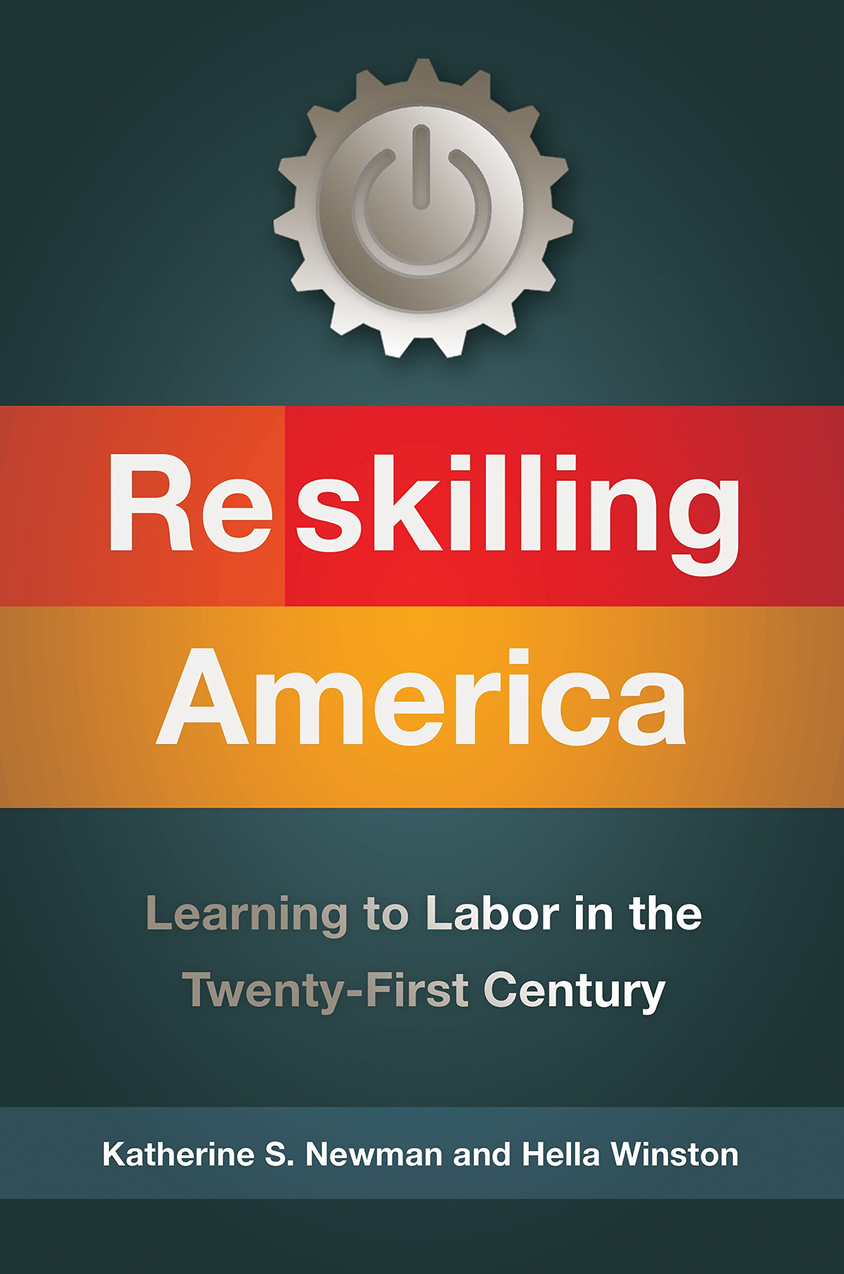reskilling america learning to labor in the twenty-first century by katherine s. newman and hella winston book cover