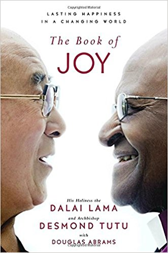 the book of joy lasting happiness in a changing world by the dalai lama and desmond tutu with douglas abrams