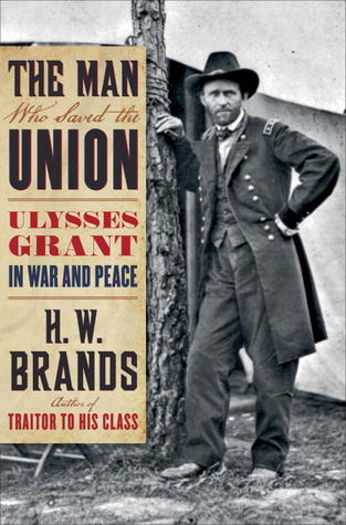 the man who saved the union ulysseus s grant in war and peace by h.w. brands book cover