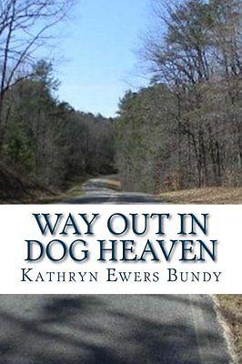 way out in dog heaven by kathryn ewers bundy
