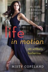 Life in Motion an unlikely ballerina by misty copeland book cover