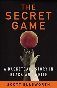 the secret game: a basketball story in black and white by scott ellsworth book cover