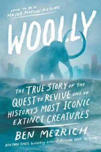 woolly the true story of the quest to revive one of history's most iconic extinct creatures by ben mezrich book cover