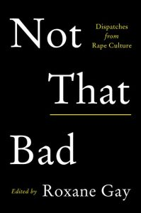 Not That Bad: Dispatches from Rape Culture by Roxane Gay book cover