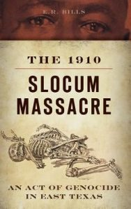 The 1910 Slocum Massacre: An Act of Genocide in East Texas by E.R. Bills book cover