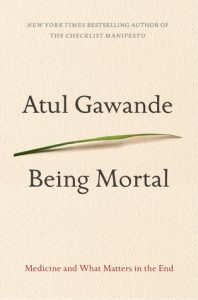Being Mortal: Medicine and What Matters in the End by Atul Gawande book cover