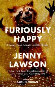 Furiously Happy: A Funny Book about Horrible Things by Jenny Lawson