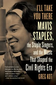 I'll Take You There Mavis Staples, the Staples Singers, and the Music that Shaped the Civil Rights Era by Greg Kot book cover
