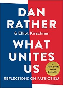 What Unites Us: Reflections on Patriotism by Dan Rather and Elliot Kirschner book cover