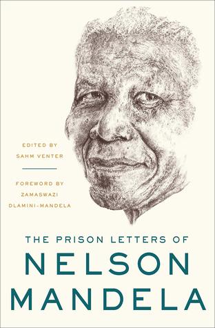 The Prison Letters of Nelson Mandela by Nelson Mandela, Edited by Sahm Venter