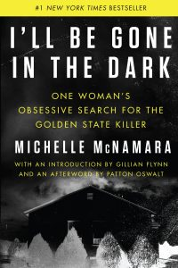 i'll be gone in the dark: one woman's obsessive search for the golden state killer by michelle mcnamara book cover