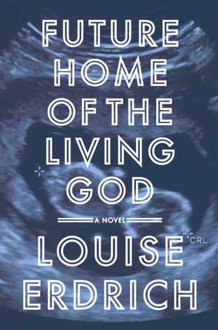 Future Home of the Living God by Louise Erdrich
