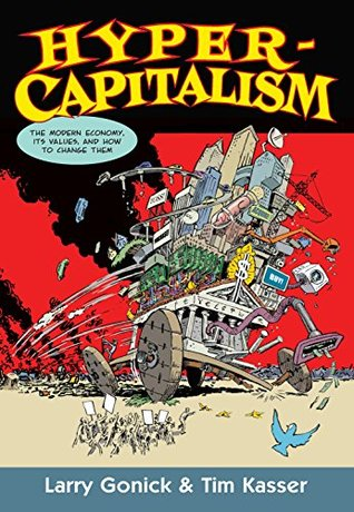 Hypercapitalism: The Modern Economy, Its Values, and How to Change Them by Larry Gonick and Tim Kasser