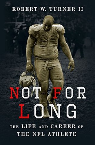 Not For Long: The Life and Career of the NFL Athlete by Robert W. Turner II