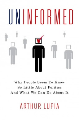 Uninformed: Why People Seem to Know So Little About Politics and What We Can Do About It by Arthur Lupia