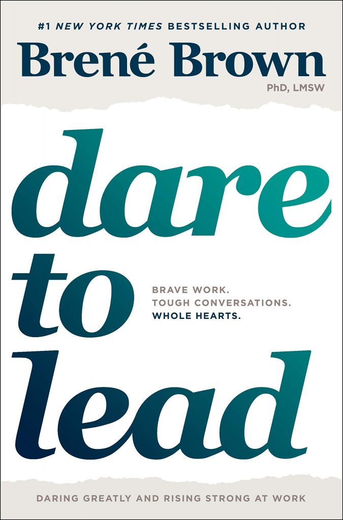 Dare to Lead: Brave Work. Tough Conversations. Whole Hearts. Brene Brown