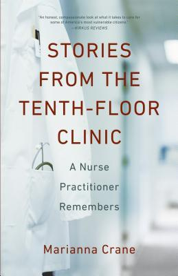 Stories from the Tenth-Floor Clinic: A Nurse Practitioner Remembers by Marianna Crane