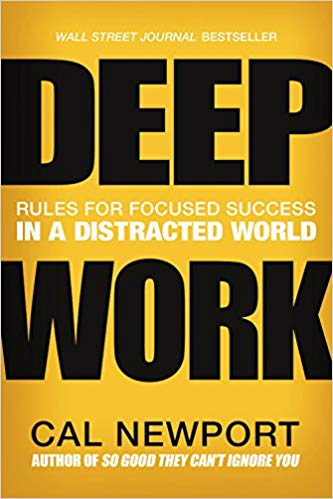 Deep Work Rules for Focused Success in a Distracted World by Cal Newport