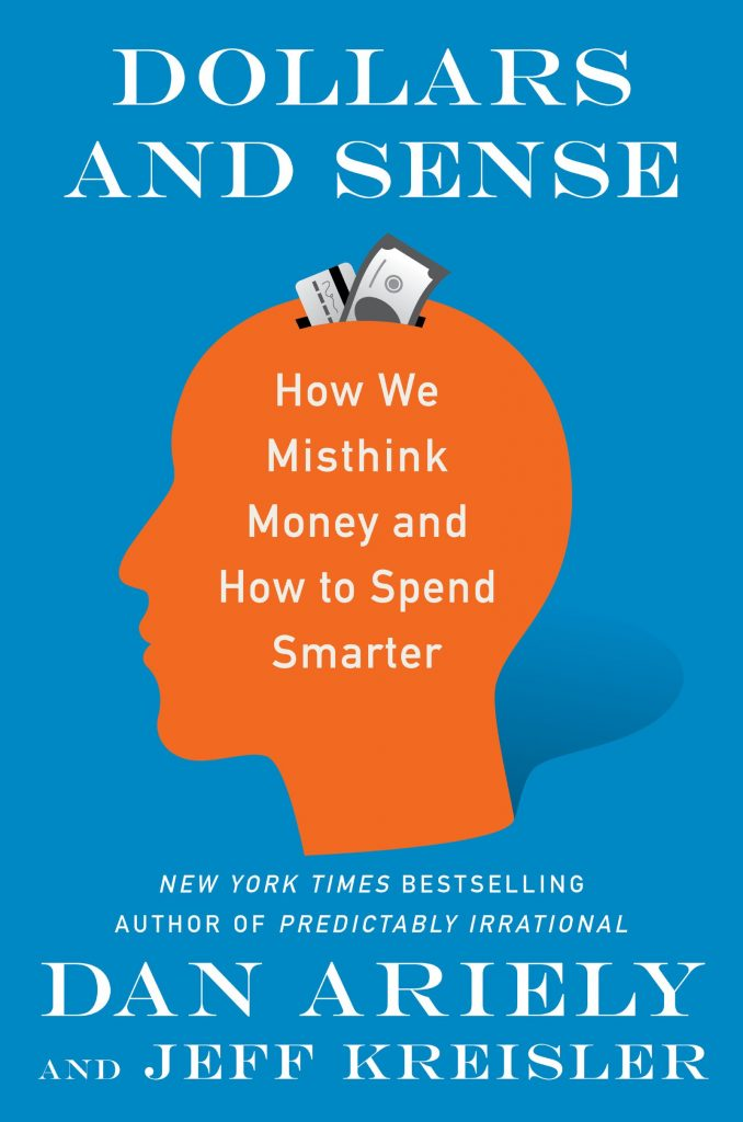 Dollars and Sense - How we misthink money and how to spend smarter by Dan Ariely