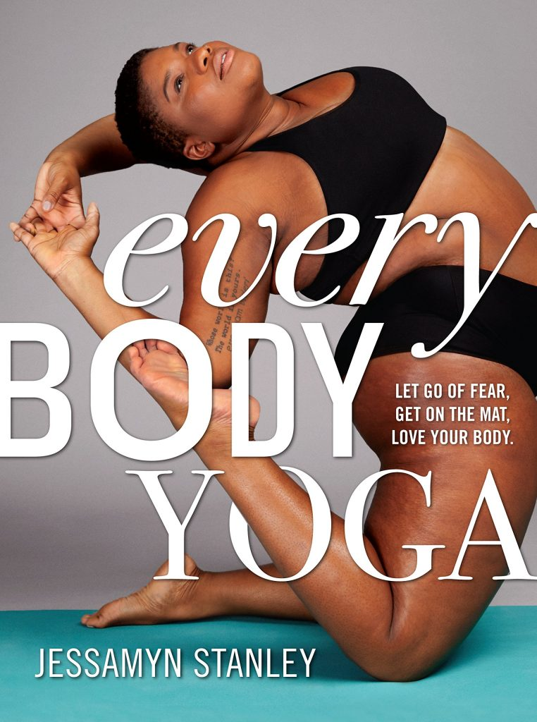 Every body yoga - let go of fear, get on the mat, love your body by Jessamyn Stanley