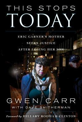This Stops Today: Eric Garner's Mother Seeks Justice after Losing Her Son by Gwen Carr