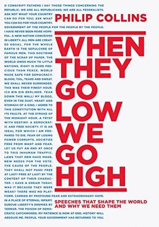 When They Go Low, We Go High: Speeches That Shape the World-And Why We Need Them by Philip Collins