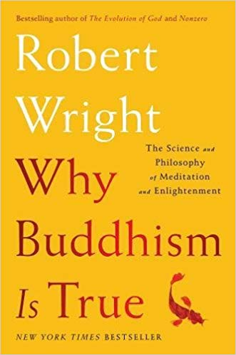 Why Buddhism is true - The science and philosophy of meditation and enlightenment by Robert Wright