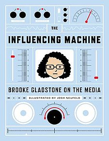 The Influencing Machine: Brooke Gladstone on the Media. Written by Brooke Gladstone and illustrated by Josh Neufeld