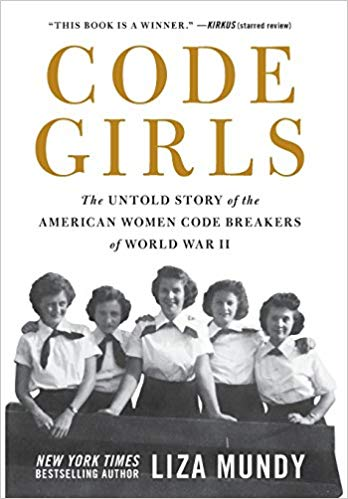 Code Girls: The Untold Story of the American Women Code Breakers of World War II by Liza Mundy