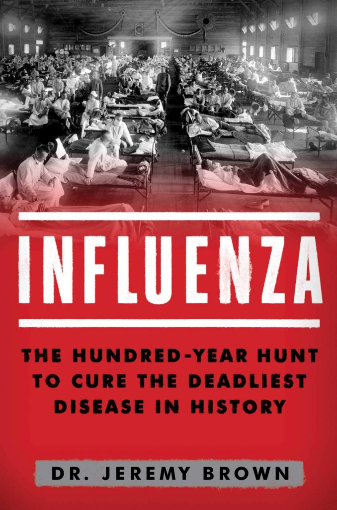 Influenza: The Hundred Year Hunt to Cure the Deadliest Disease in History by Jeremy Brown