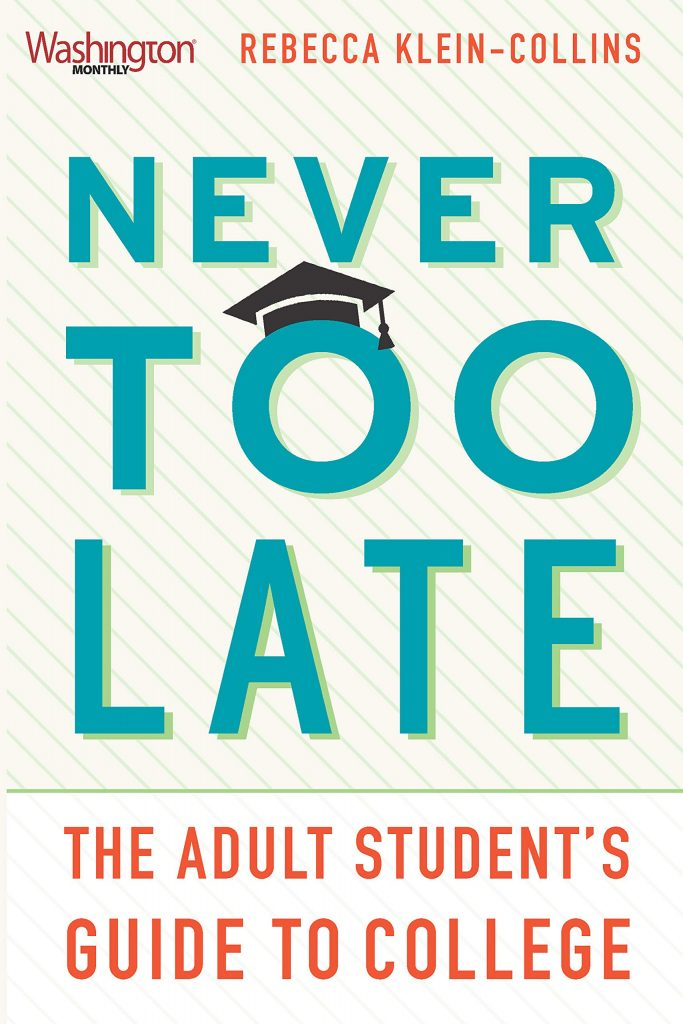 Never Too Late: The Adult Student's Guide to College by Rebecca Klein-Collins