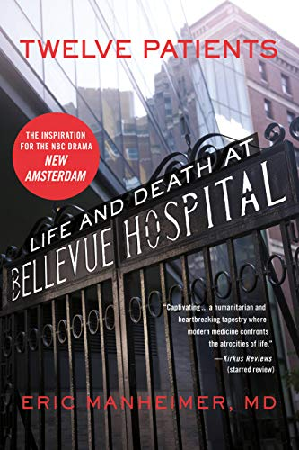 Twelve Patients: Life and Death at Bellevue Hospital by Eric Manheimer