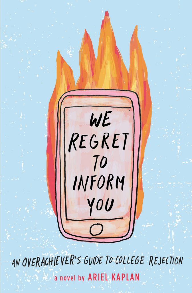 We Regret to Inform You: An Overachiever's Guide to College Rejection by Ariel Kaplan