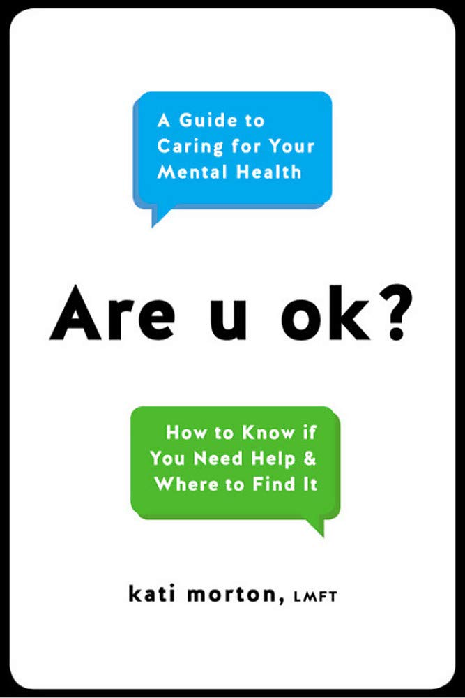 Are U Ok? How to Know if You Need Help & Where to Find It by Kati Morton