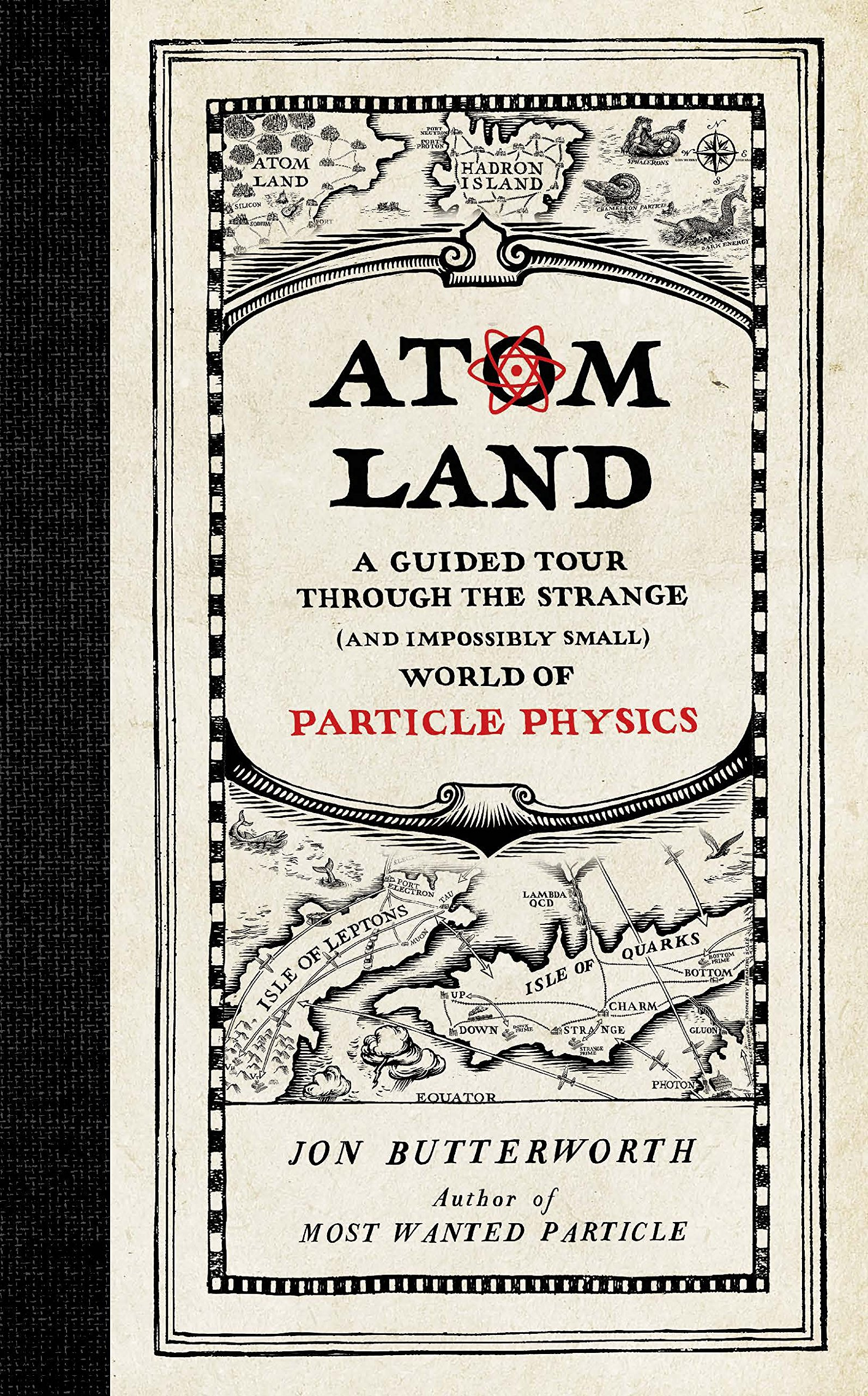 Atom Land: A Guided Tour Through the Strange (And Impossibly Small) World of Particle Physics by Jon Butterworth