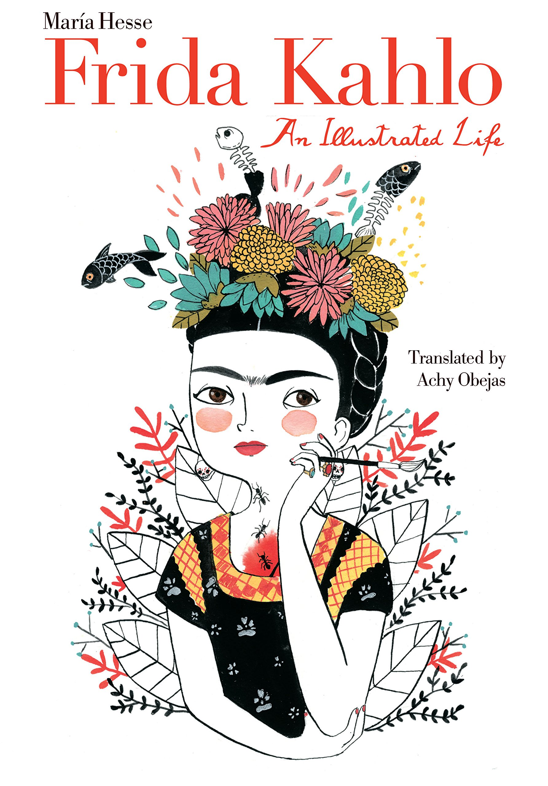 Frida Kahlo: An Illustrated Life by Maria Hesse