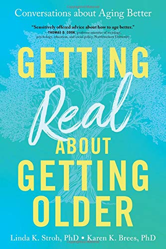 Getting Real about Getting Old: Conversations about Aging Better by Linda K. Stroh & Karen K. Brees