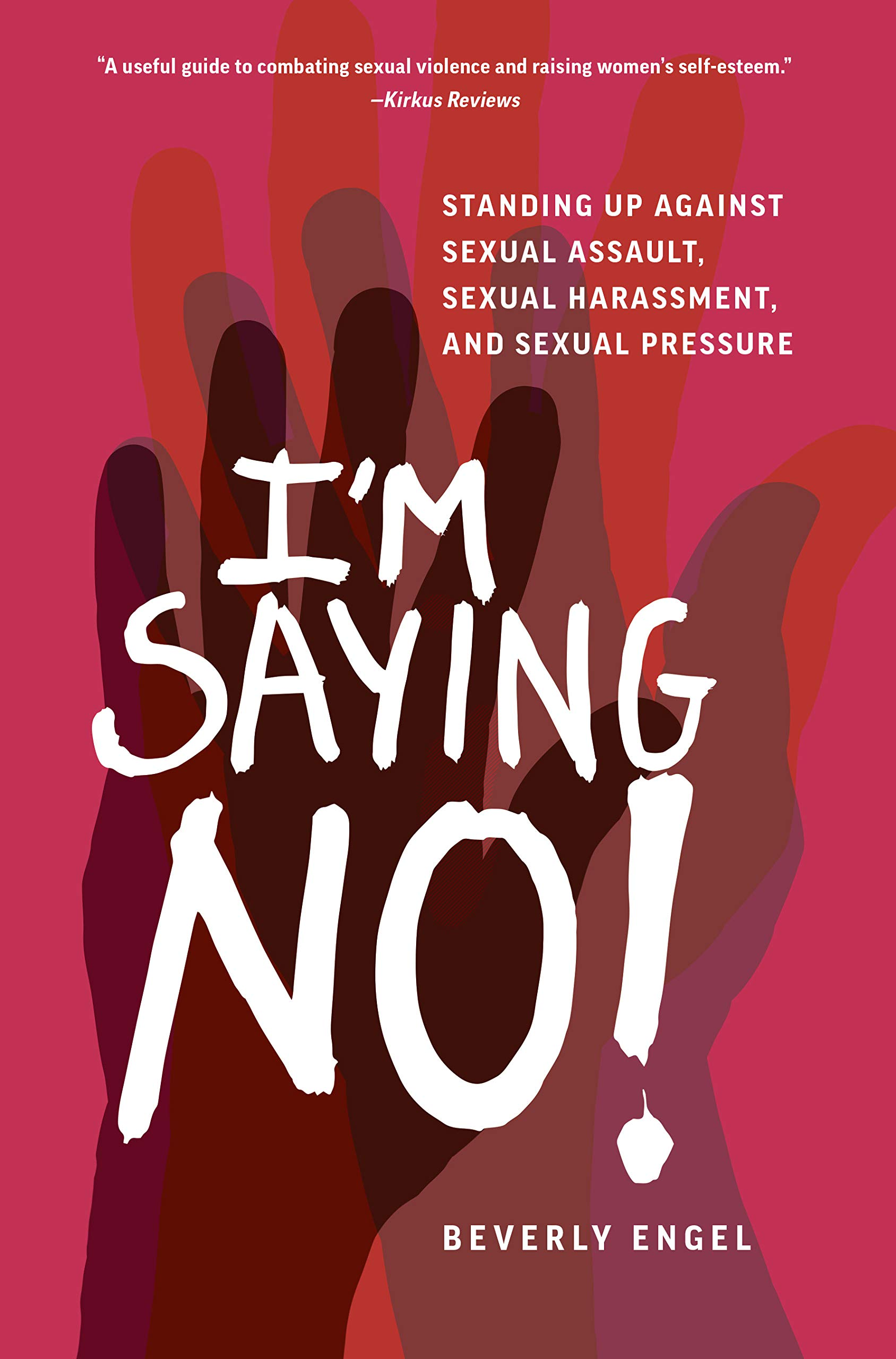 I'm Saying No!: Standing Up against Sexual Assault, Sexual Harassment, and Sexual Pressure by Beverly Engel