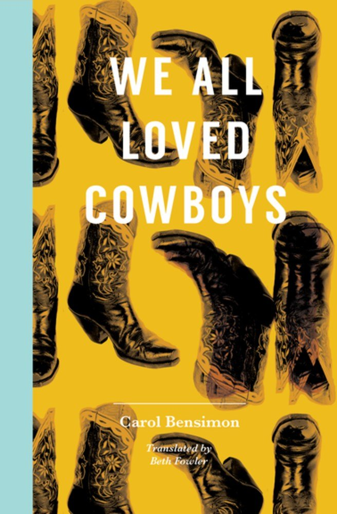 We All Loved Cowboys by Carol Bensimon