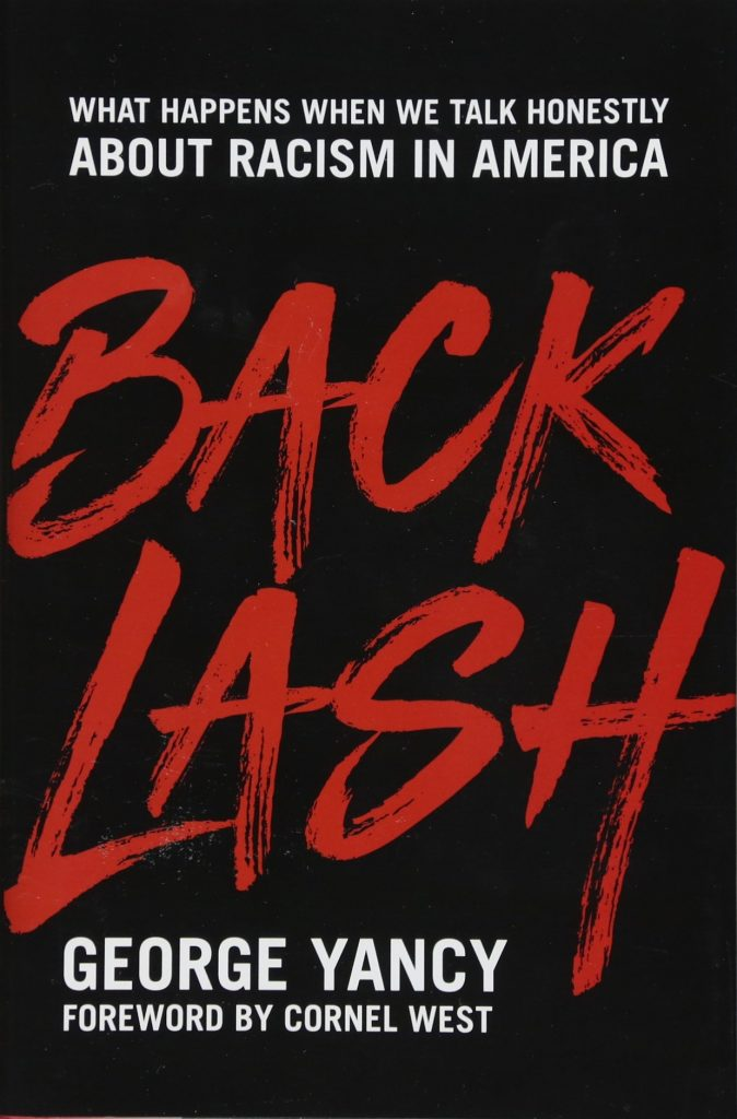 Backlash: What Happens When We Talk Honestly about Racism in America by George Yancy
