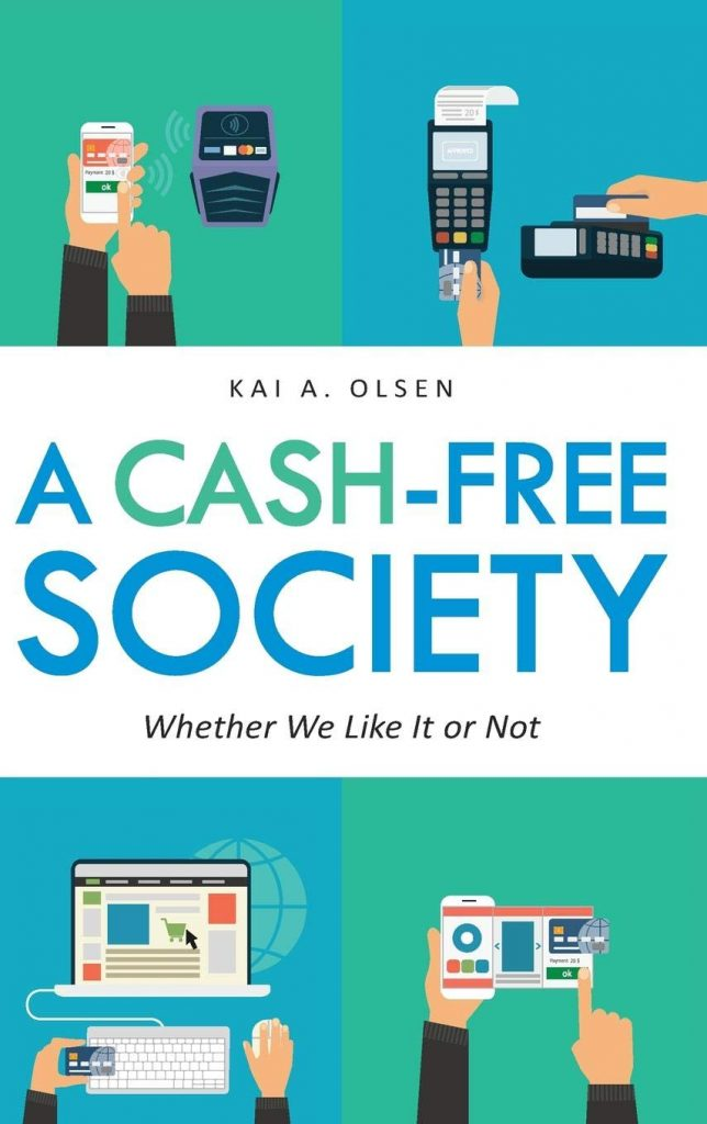 A Cash-Free Society: Whether We Like It or Not by Kai A. Olsen