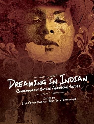 Dreaming in Indian: Contemporary Native American Voices Edited by Lisa Charleyboy and Mary Beth Leatherdale