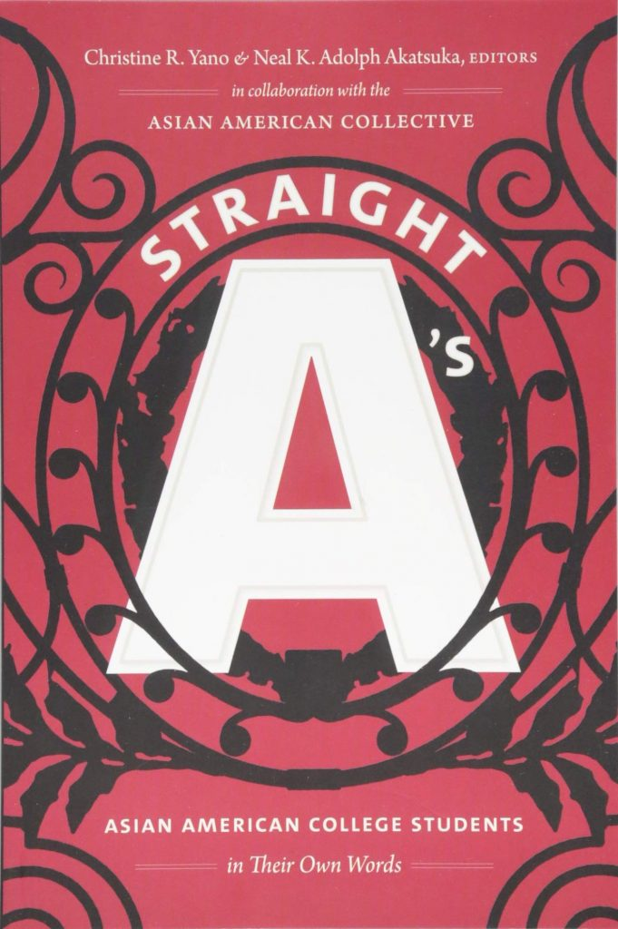 Straight A's: Asian American College Students in Their Own Words Edited by Christine R. Yano and Neal K. Adolph Akatsuka