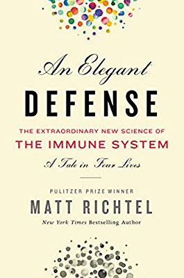 An Elegant Defense: The Extraordinary New Science of the Immune System, A Tale in Four Lives by Matt Richtel