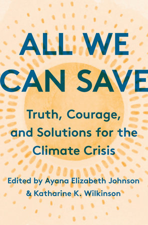 All We Can Save: Truth, Courage, and Solutions for the Climate Crisis cover
