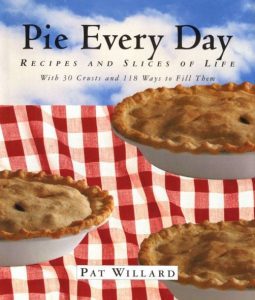 Pie Every Day: Recipes and Slices of Life with 30 crusts and 118 ways to fill them. By Pat Willard.